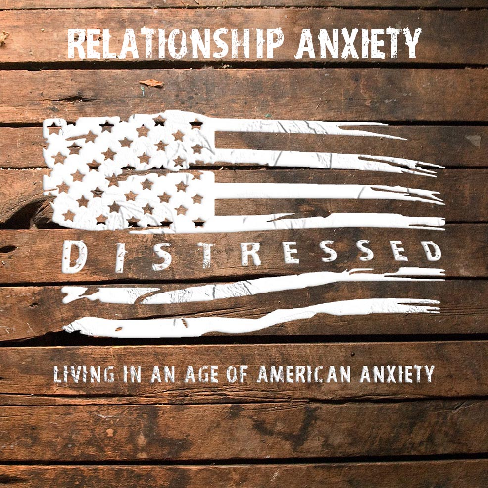 Distressed: Relationship Anxiety