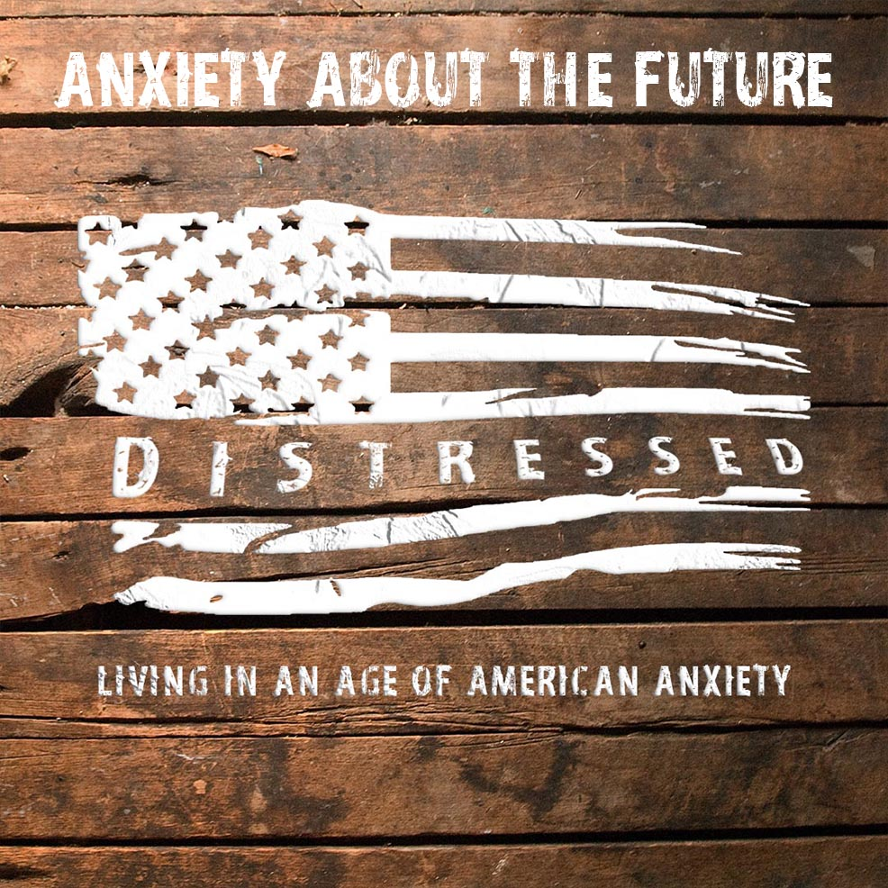 Distressed: Anxiety About the Future