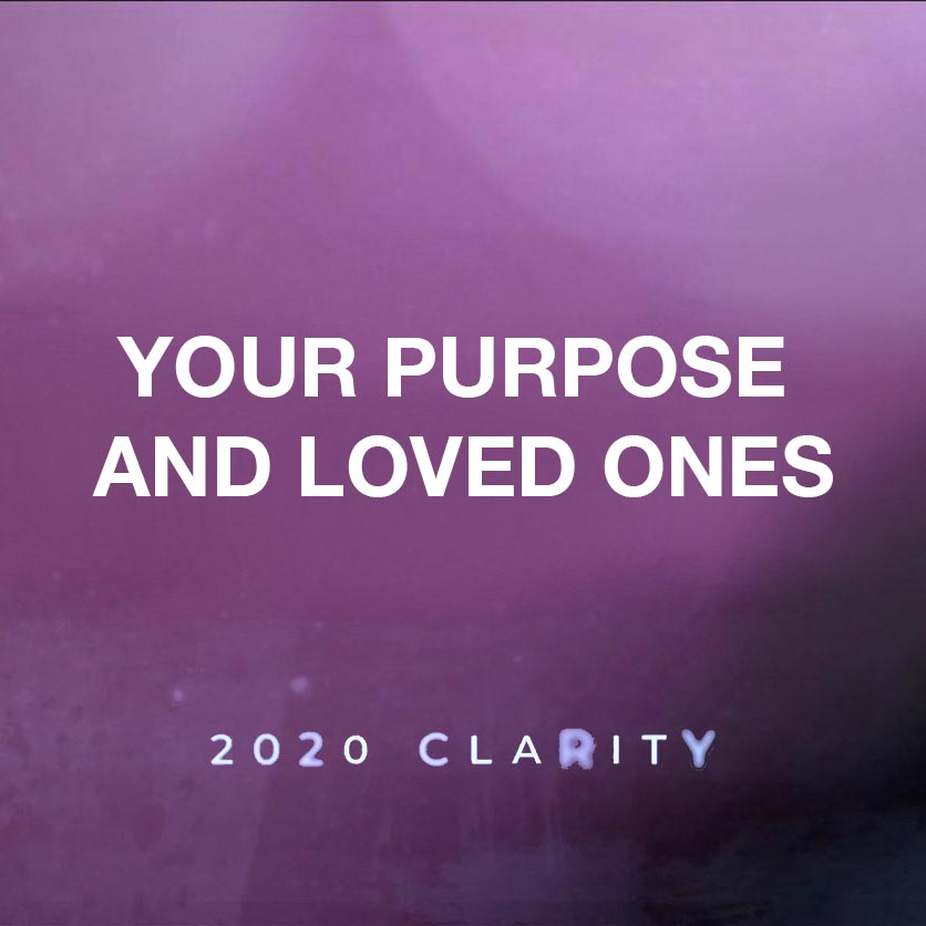 2020 Clarity: Your Purpose and Loved Ones