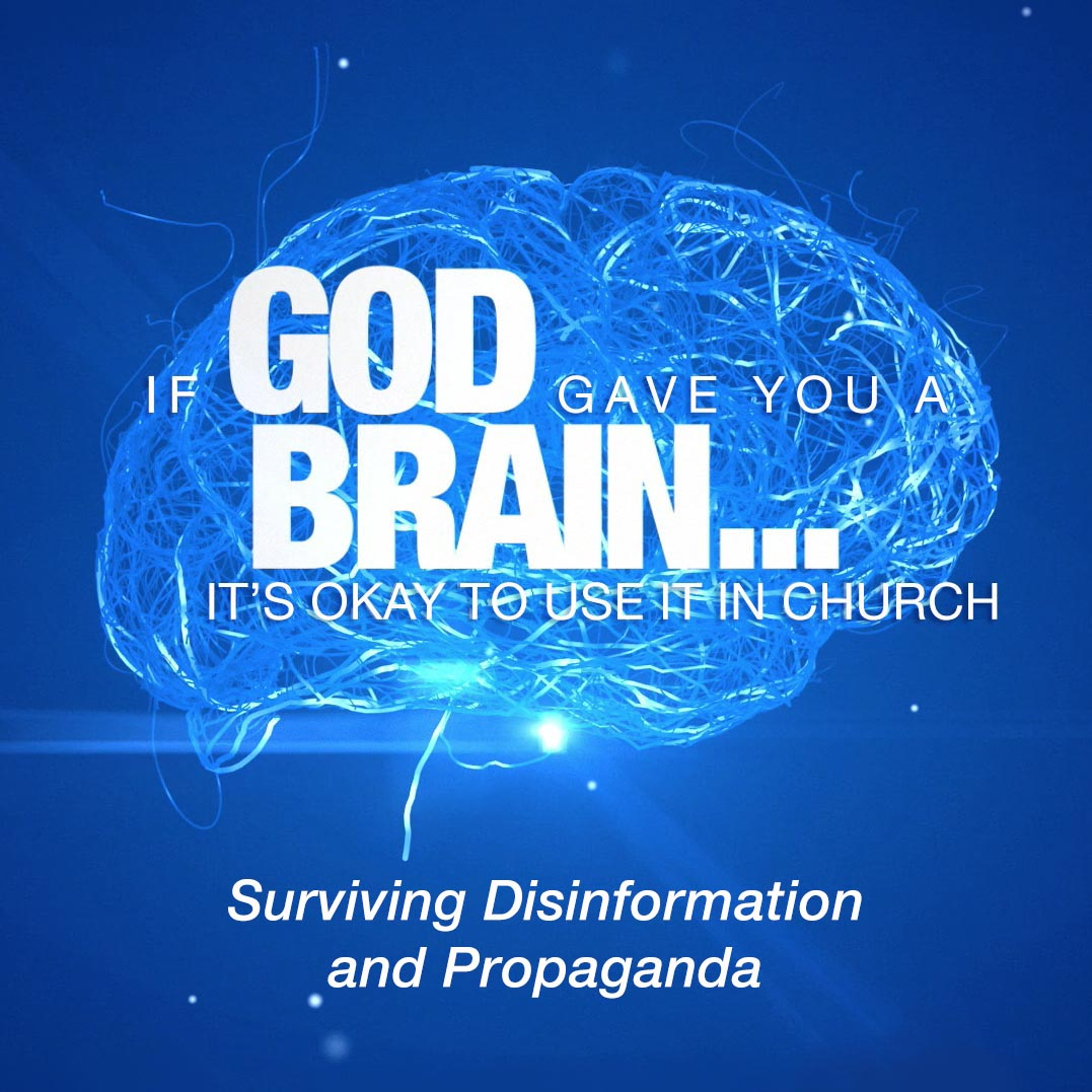 If God Gave You A Brain, It's Okay to Use It in Church: Surviving Disinformation and Propaganda