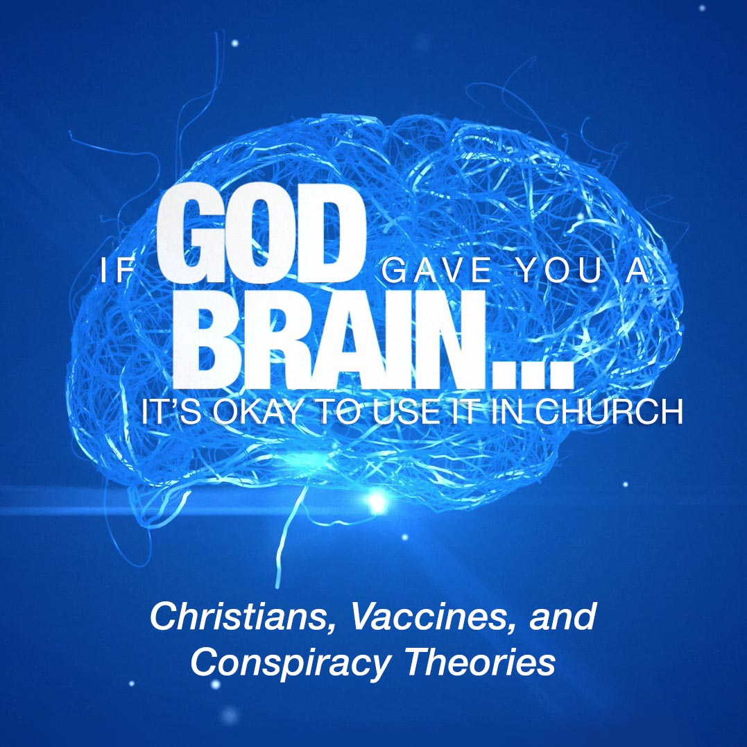 If God Gave You A Brain It's Okay to Use It in Church: Christians, Vaccines, and Conspiracy Theories