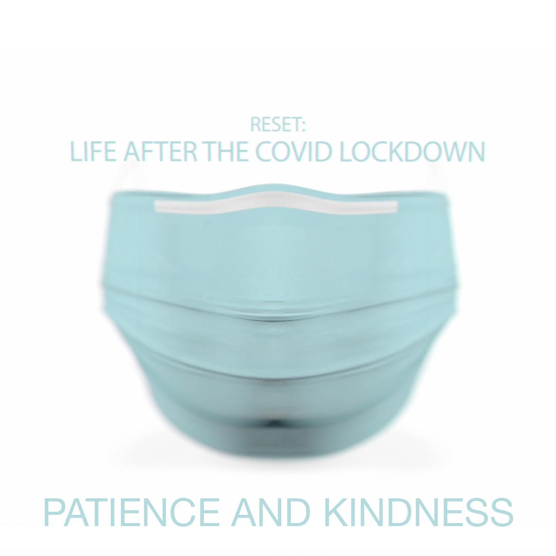 Reset: Life After the COVID Lockdown / Patience and Kindness