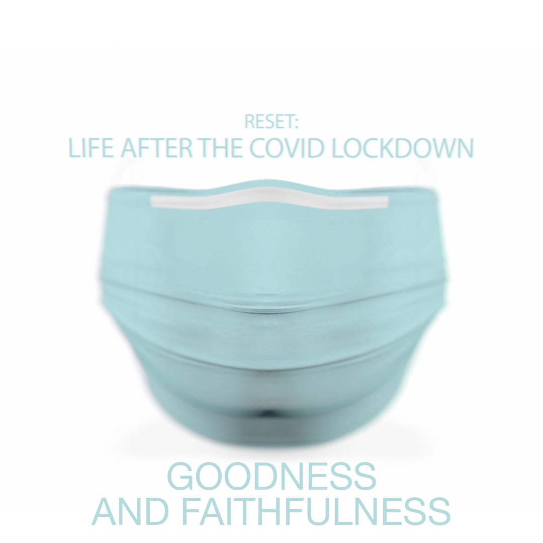 Reset: Life After the COVID Lockdown / Goodness and Faithfulness