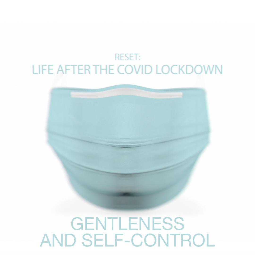 Reset: Life After the COVID Lockdown / Gentleness and Self-control
