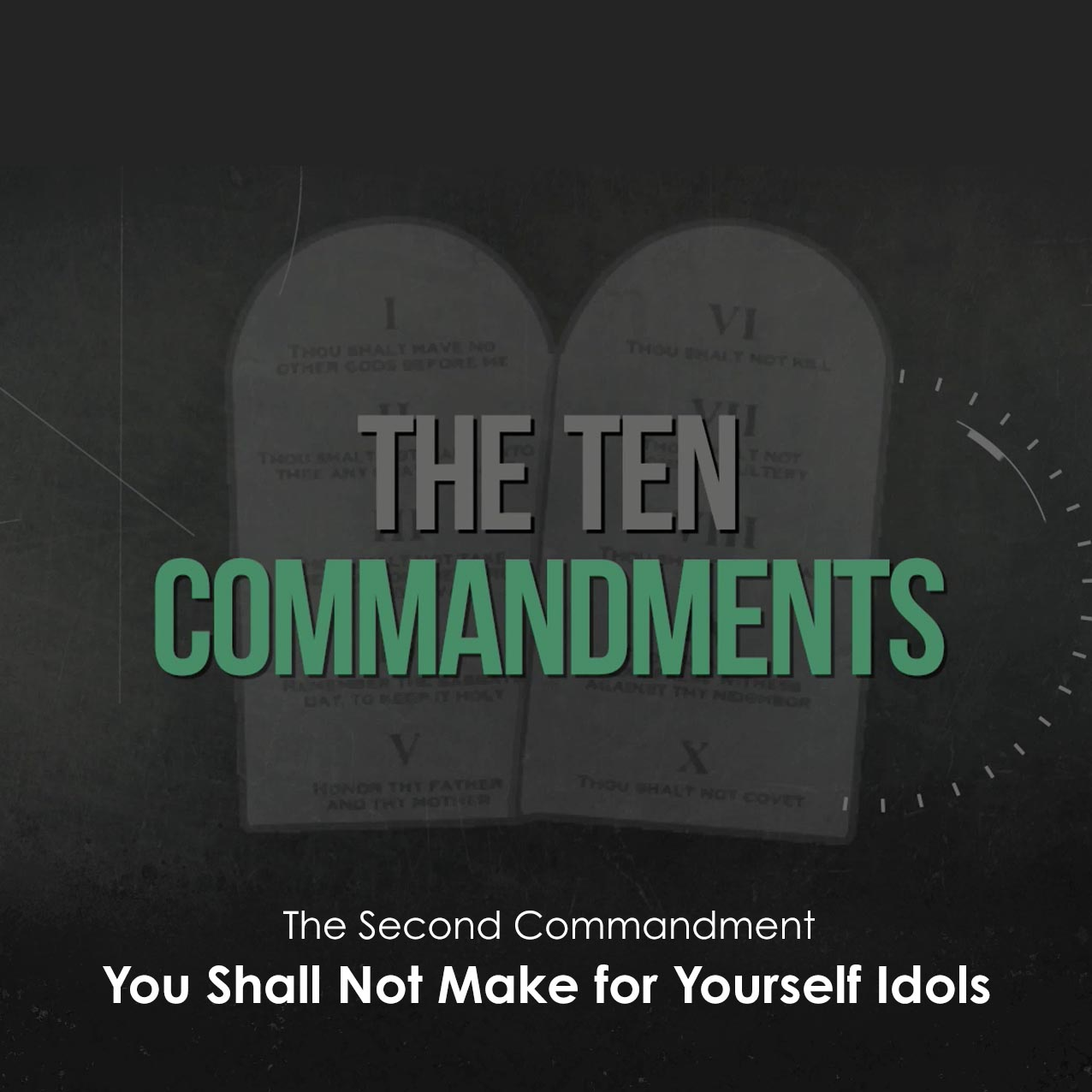 The Ten Commandments: You Shall Not Make for Yourself An Idol