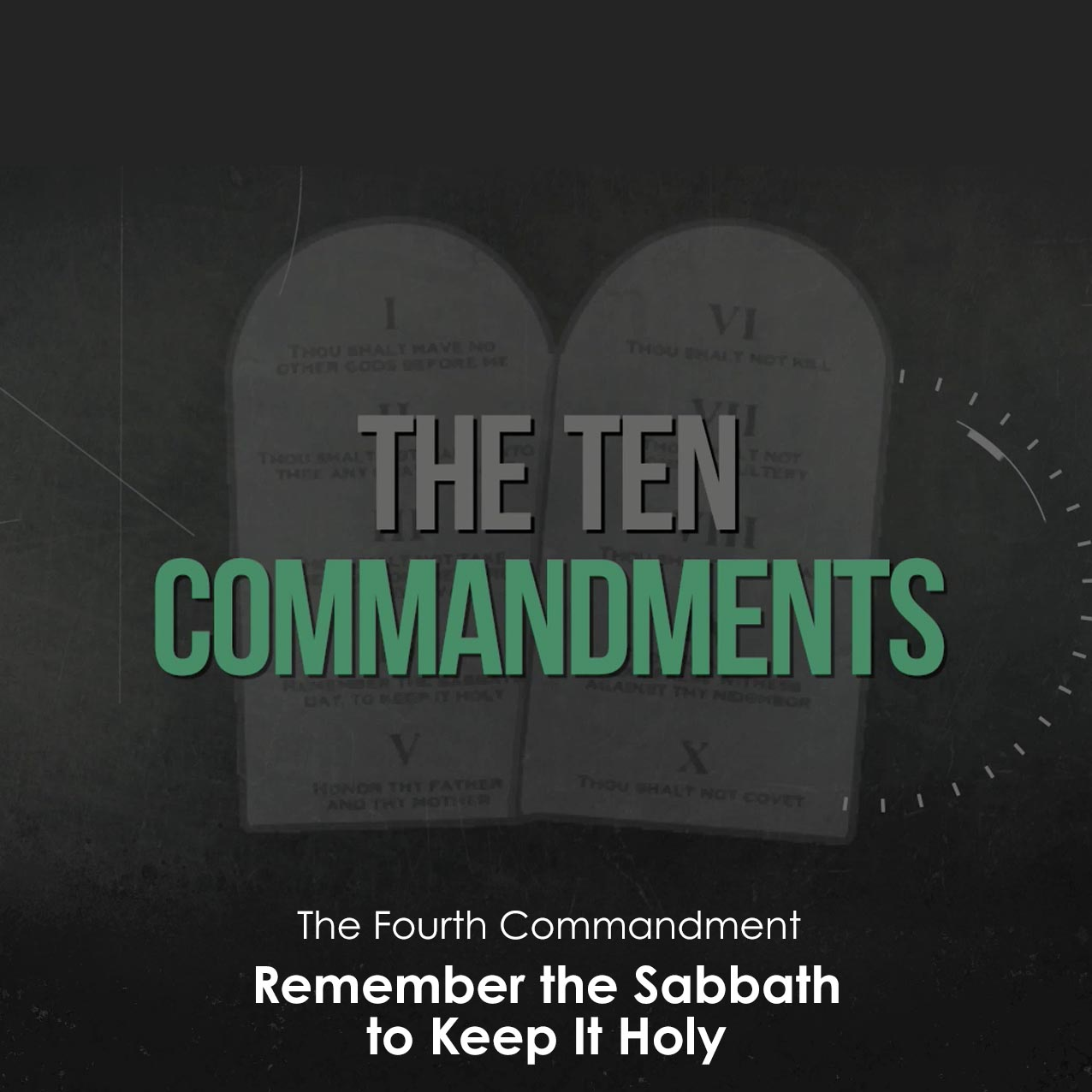 The Ten Commandments: Remember the Sabbath to Keep It Holy