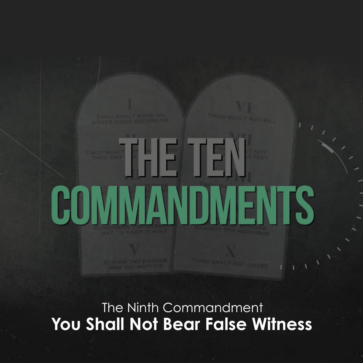 The Ten Commandments: You Shall Not Bear False Witness