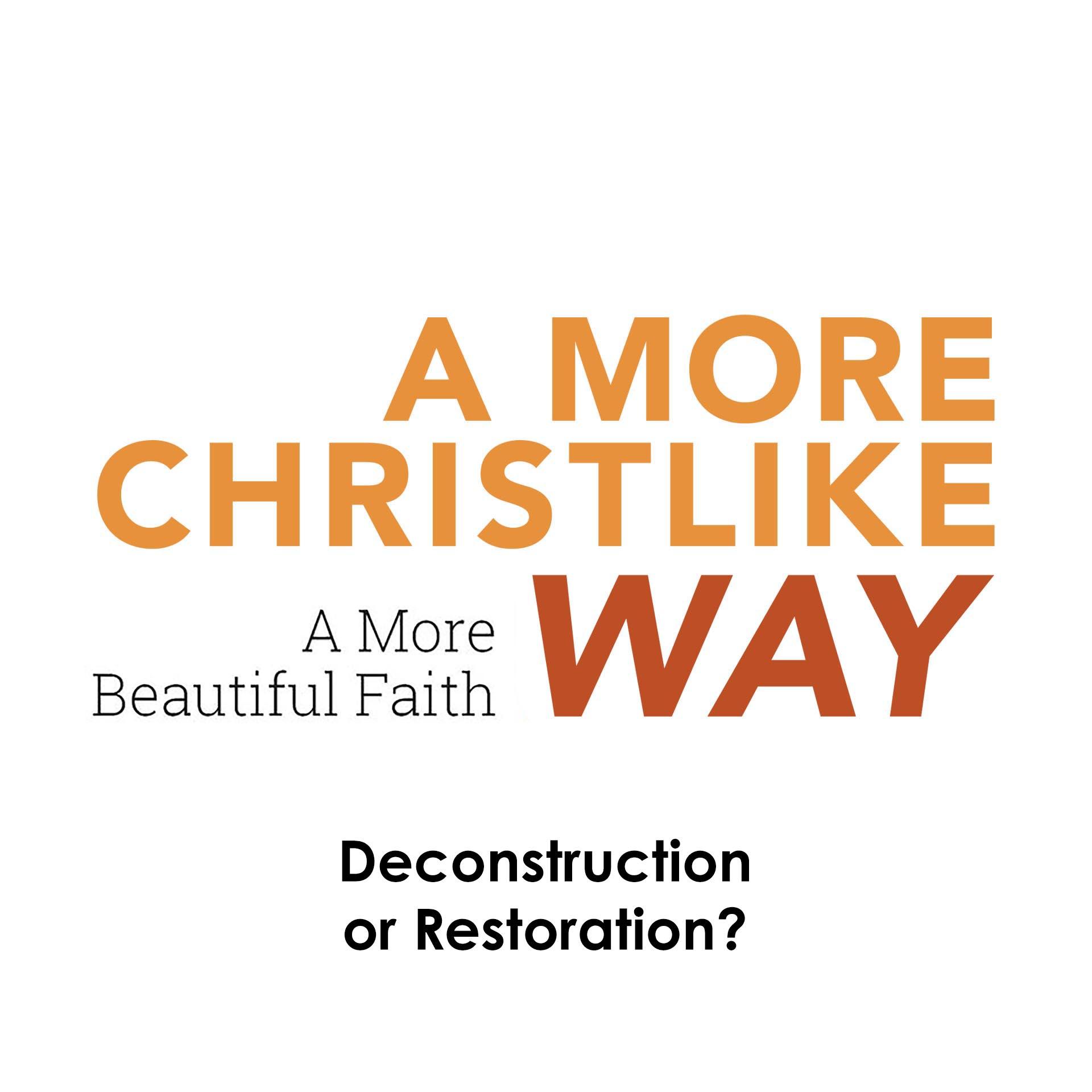 A More Christlike Way: Deconstruction or Restoration?