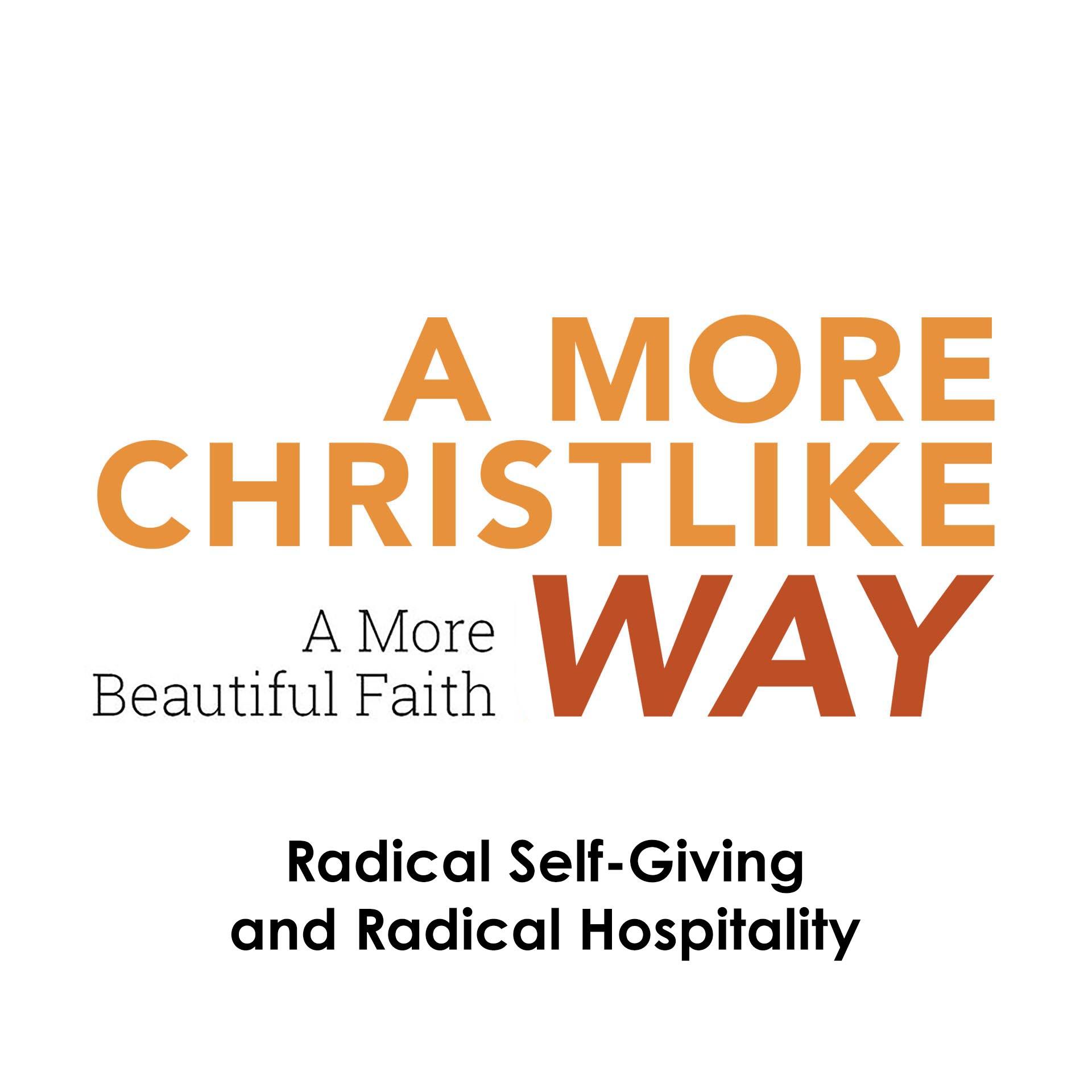 A More Christlike Way: Radical Self-Giving and Radical Hospitality