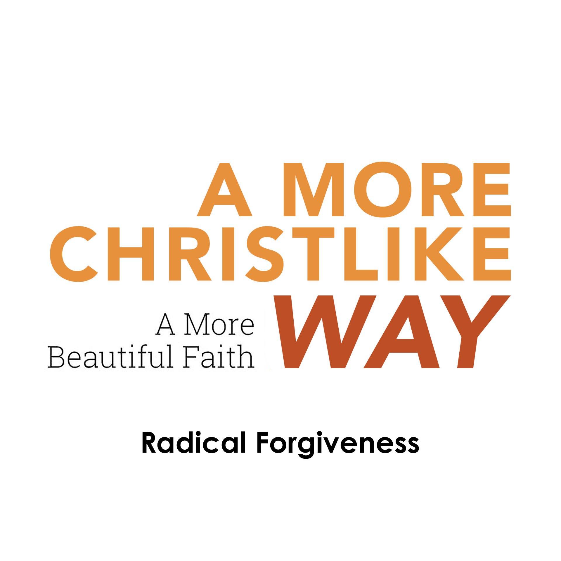 A More Christlike Way: Forgiveness